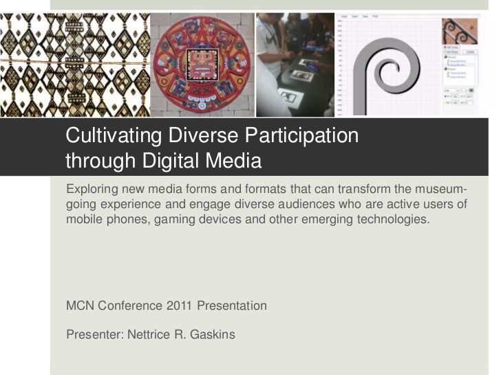 Cultivating Diverse Participationthrough Digital MediaExploring new media forms and formats that can transform the museum-...