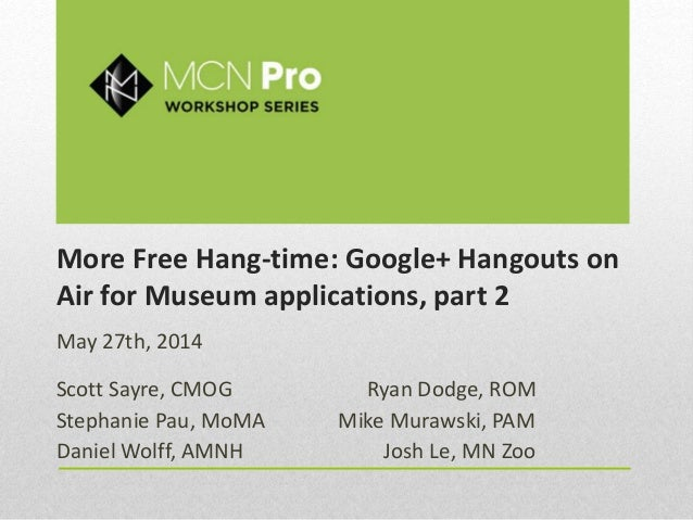 More Free Hang-time: Google+ Hangouts on Air for Museum applications, part 2 May 27th, 2014 Scott Sayre, CMOG Ryan Dodge, ...