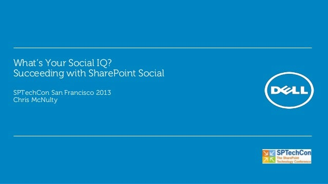 What's Your Social IQ?Succeeding with SharePoint SocialSPTechCon San Francisco 2013Chris McNulty