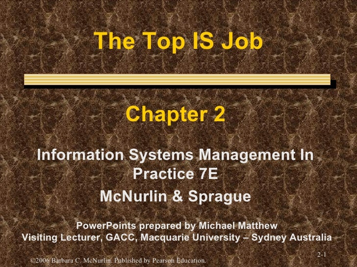The Top IS Job Chapter 2 Information Systems Management In Practice 7E McNurlin & Sprague PowerPoints prepared by Michael ...
