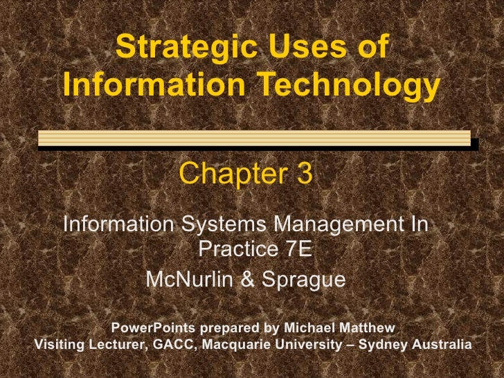 Strategic Uses of Information Technology Chapter 3 Information Systems Management In Practice 7E McNurlin & Sprague PowerP...