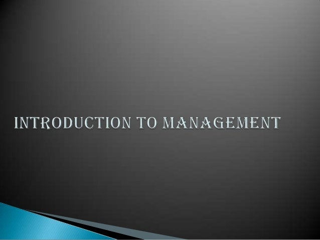 Definition ▶management is a process of designing and maintaining an environment in which individuals works together in gro...