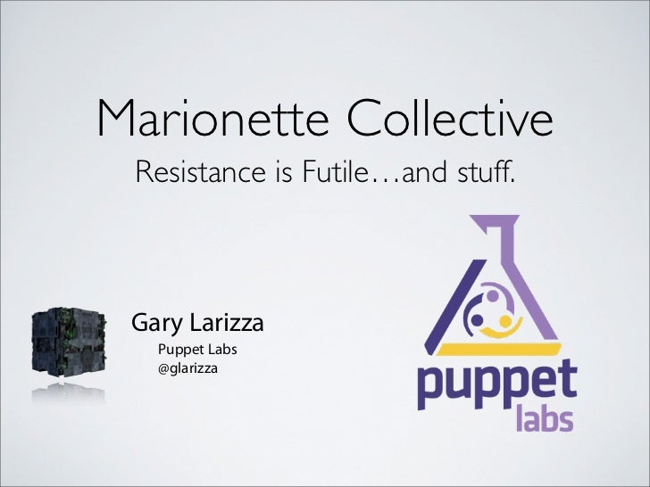 Marionette Collective Resistance is Futile…and stuff. Gary Larizza   Puppet Labs   @glarizza
