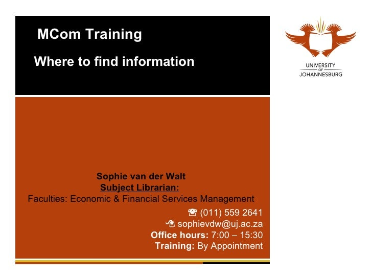 MCom Training Where to find information Sophie van der Walt Subject Librarian:   Faculties: Economic & Financial Services ...