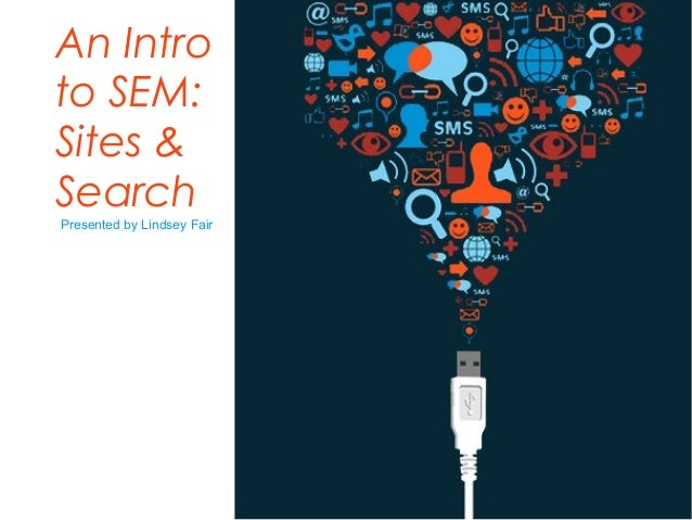 An Intro to SEM: Sites & Search Presented by Lindsey Fair