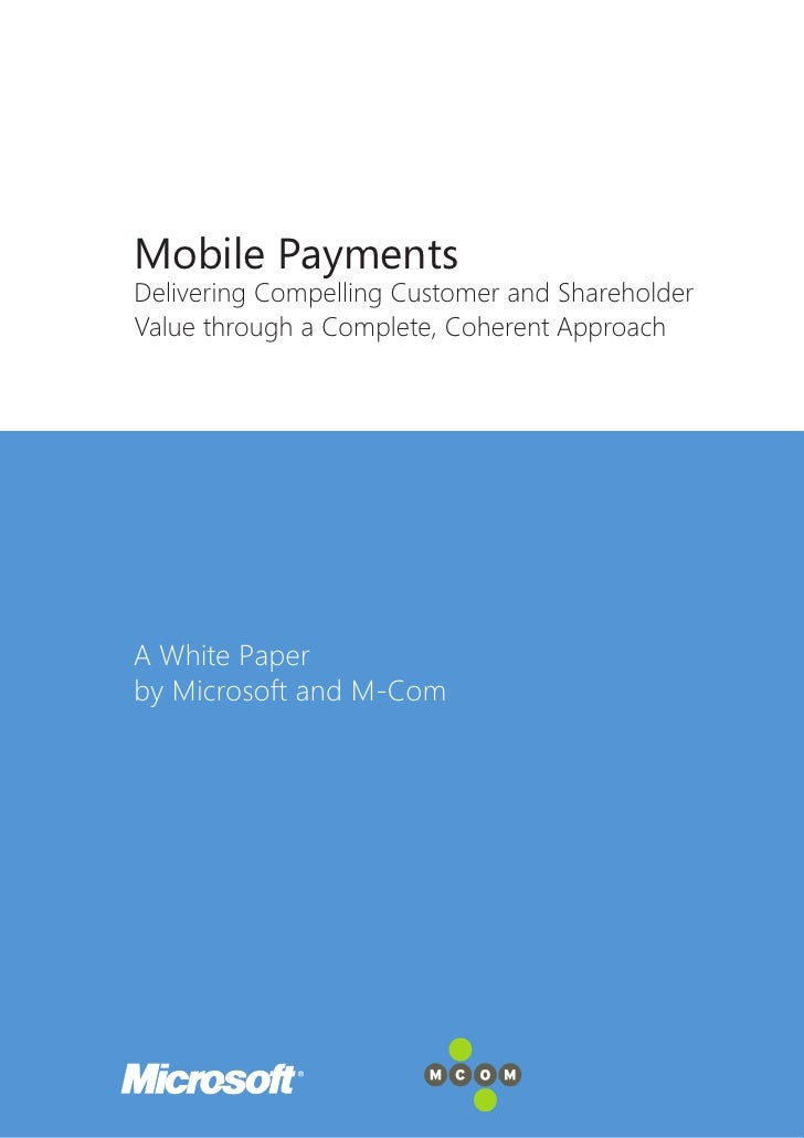 Mobile PaymentsDelivering Compelling Customer and ShareholderValue through a Complete, Coherent ApproachA White Paperby Mi...
