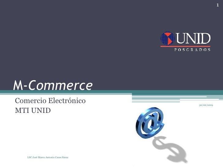 M-Commerce Comercio Electrónico MTI UNID 30/06/2009 LSC José Marco Antonio Casas Sáenz 1