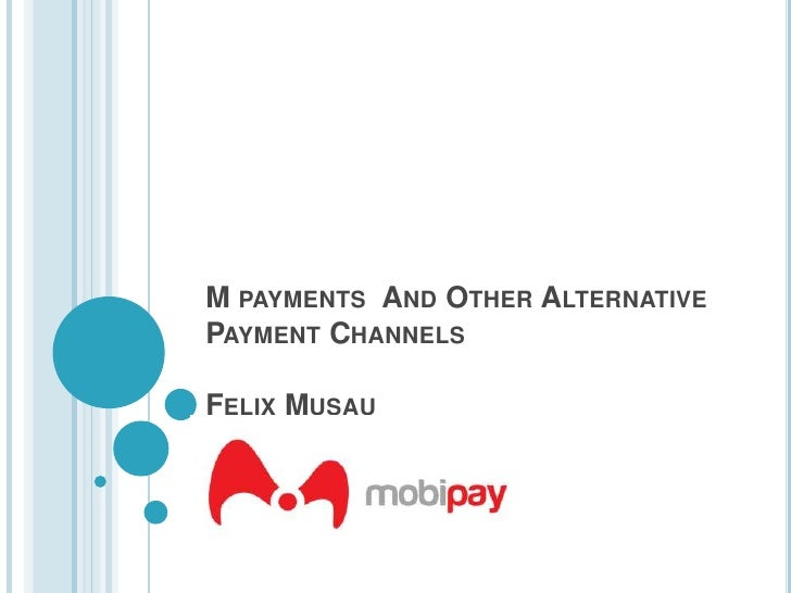 M payments  And Other Alternative Payment ChannelsFelix Musau<br />