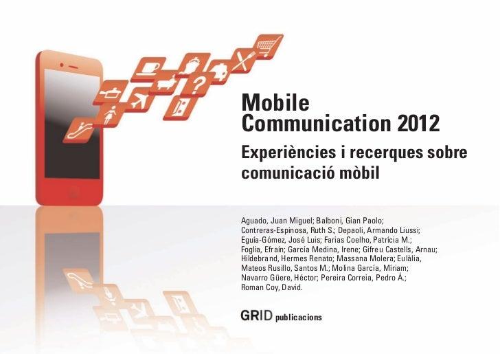 MobileCommunication 2012Experiències i recerques sobrecomunicació mòbilAguado, Juan Miguel; Balboni, Gian Paolo;Contreras-...