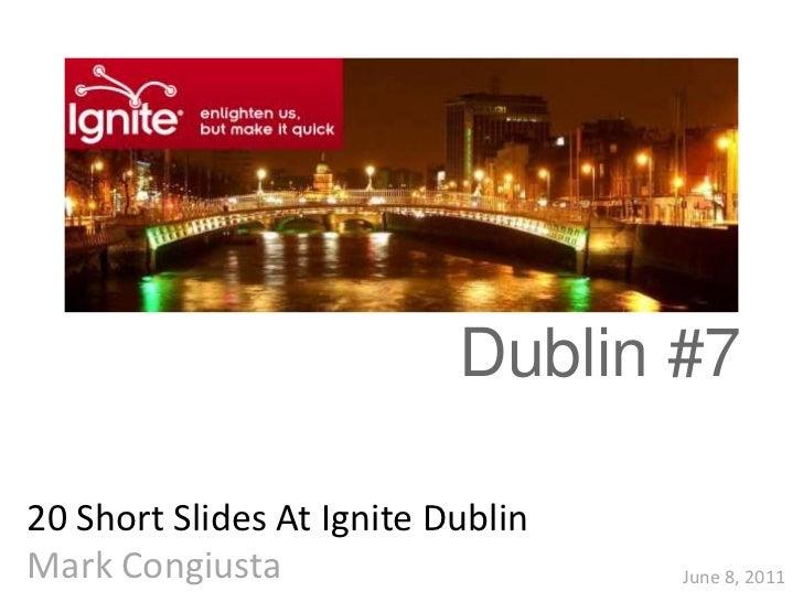 Dublin #720 Short Slides At Ignite DublinMark Congiusta                     June 8, 2011
