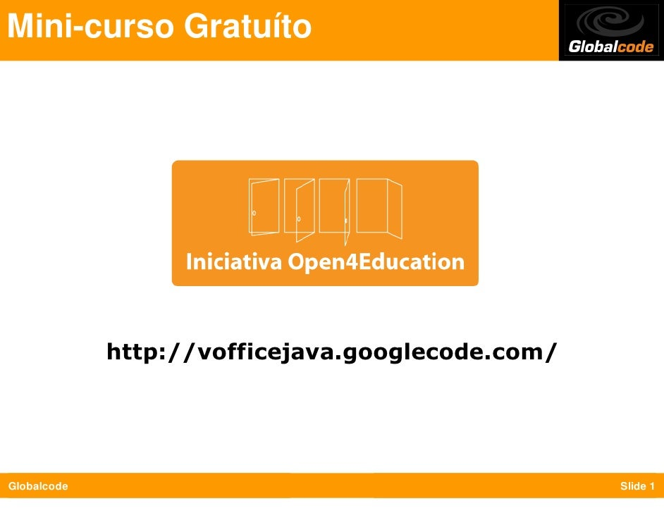 Mini-curso Gratuíto                  http://vofficejava.googlecode.com/     Globalcode                                    ...