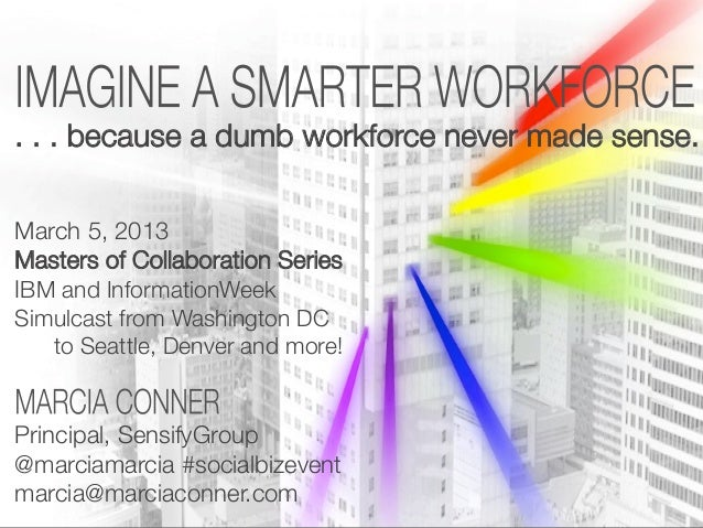 . . . because a dumb workforce never made sense.March 5, 2013Masters of Collaboration SeriesIBM and InformationWeekSimulca...