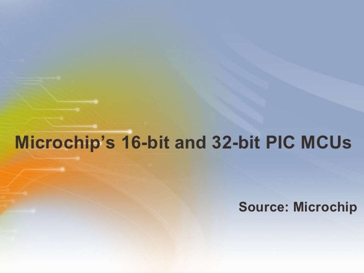 Microchip's 16-bit and 32-bit PIC MCUs
