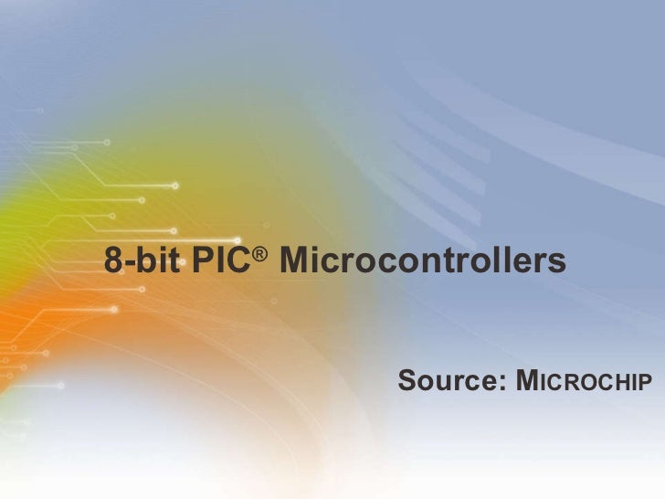 8-bit PIC ®  Microcontrollers <ul><li>Source: M ICROCHIP </li></ul>