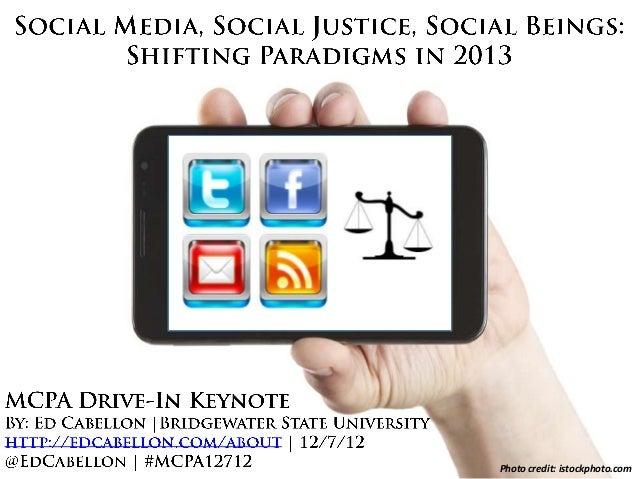 MCPA 2012 Keynote: Social Media, Social Justice, Social Beings