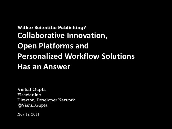 Wither Scientific Publishing?Collaborative Innovation,Open Platforms andPersonalized Workflow SolutionsHas an AnswerVishal...