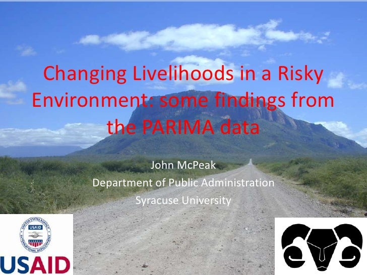 Changing Livelihoods in a Risky Environment: some findings from the PARIMA data<br />John McPeak<br />Department of Public...