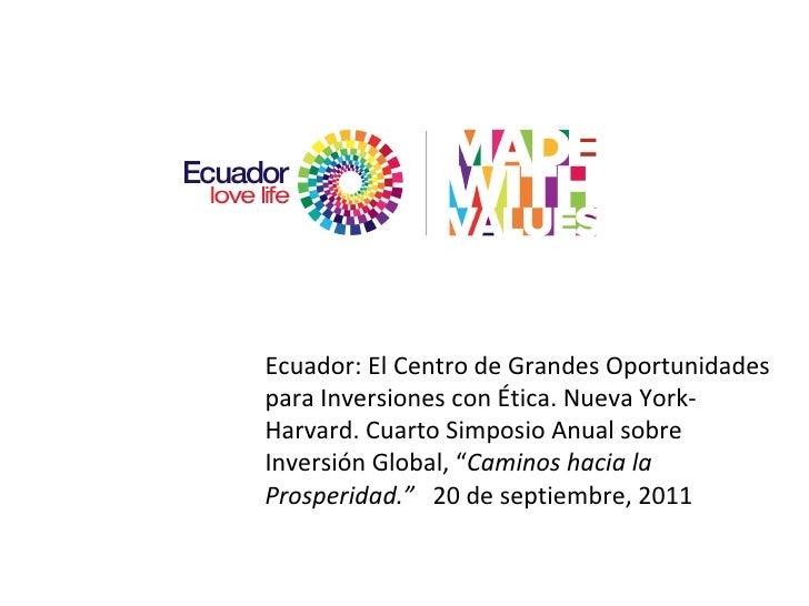 Ecuador: El Centro de Grandes Oportunidades para Inversiones con Ética. Nueva York-Harvard. Cuarto Simposio Anual sobre In...