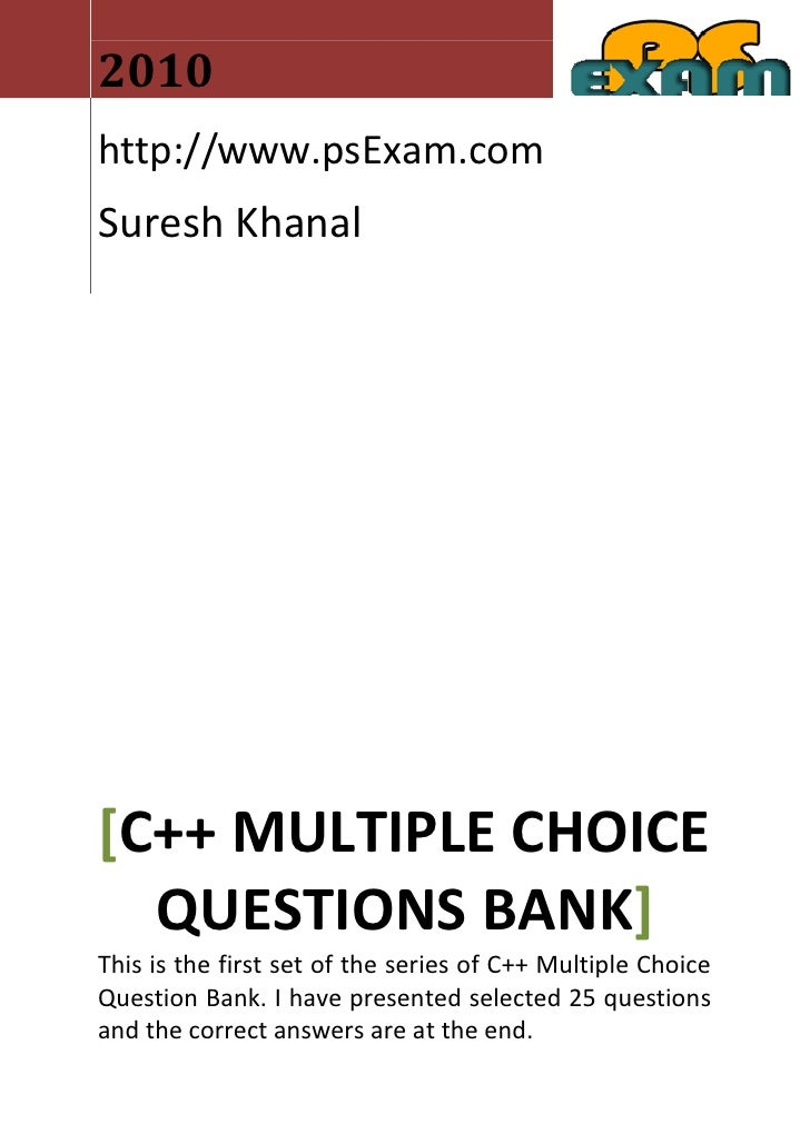 2010http://www.psExam.comSuresh Khanal[C++ MULTIPLE CHOICE  QUESTIONS BANK]This is the first set of the series of C++ Mult...