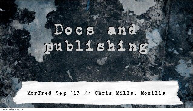 Docs and publishing McrFred Sep '13 // Chris Mills, Mozilla Monday, 23 September 13