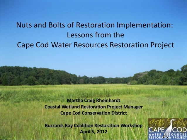 Nuts and Bolts of Restoration Implementation: Lessons from the Cape Cod Water Resources Restoration Project  Martha Craig ...
