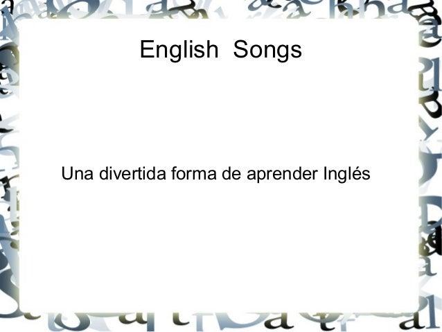 English SongsUna divertida forma de aprender Inglés