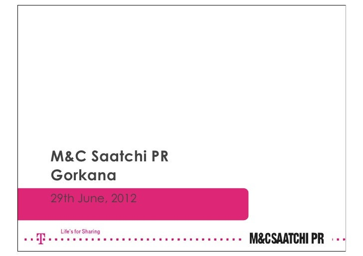 M&C Saatchi PRGorkana29th June, 2012