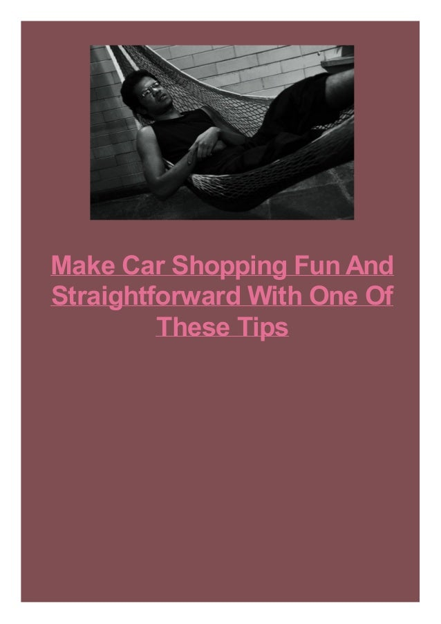 Make Car Shopping Fun And Straightforward With One Of These Tips