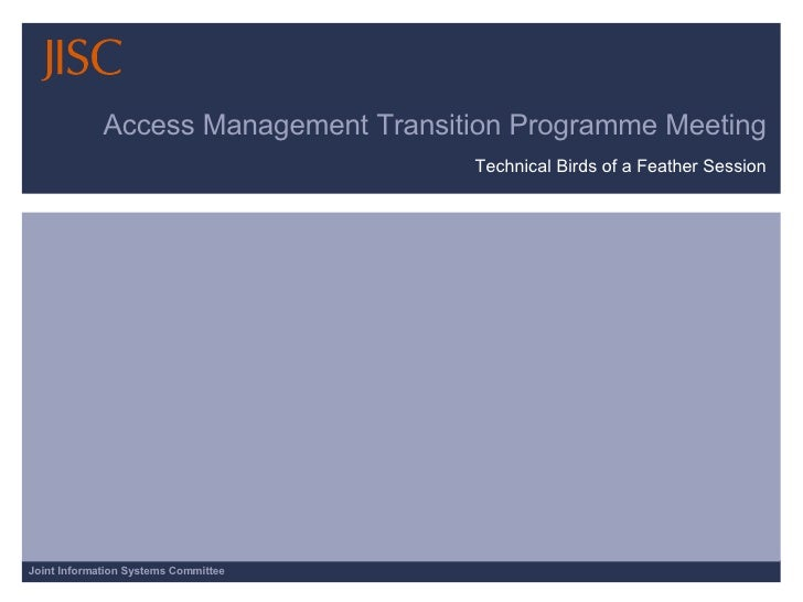 Access Management Transition Programme Meeting Technical Birds of a Feather Session