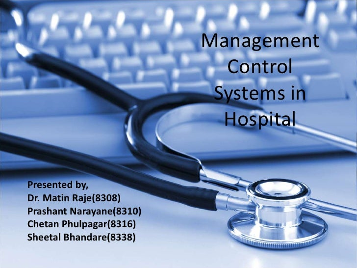 Management Control Systems in Hospital<br />Presented by,<br />Dr. MatinRaje(8308)<br />PrashantNarayane(8310)<br />Chetan...