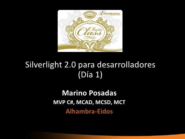 Silverlight 2.0 para desarrolladores                (Día 1)          Marino Posadas       MVP C#, MCAD, MCSD, MCT         ...