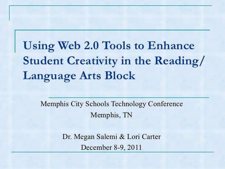 Using Web 2.0 Tools to Enhance Student Creativity in the Reading/Language Arts Block Memphis City Schools Technology Confe...