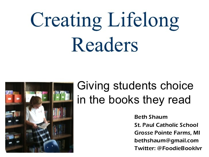 Creating Lifelong    Readers     Giving students choice     in the books they read               Beth Shaum               ...