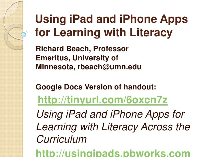 Using iPad and iPhone Appsfor Learning with LiteracyRichard Beach, ProfessorEmeritus, University ofMinnesota, rbeach@umn.e...