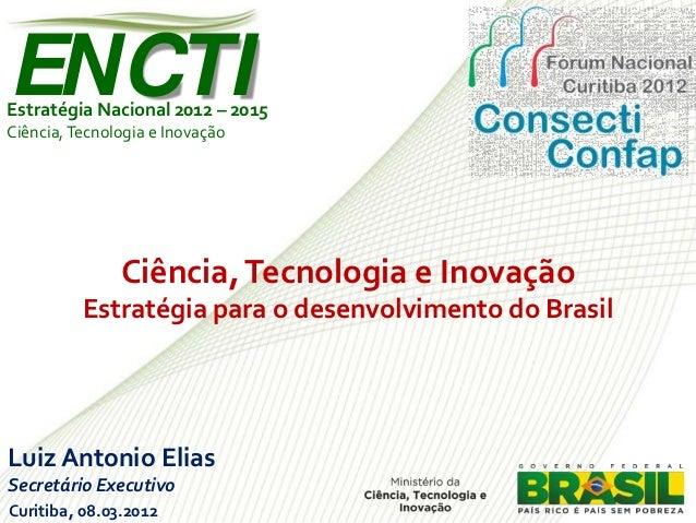 ENCTIEstratégia Nacional 2012 – 2015Ciência, Tecnologia e Inovação               Ciência, Tecnologia e Inovação          E...