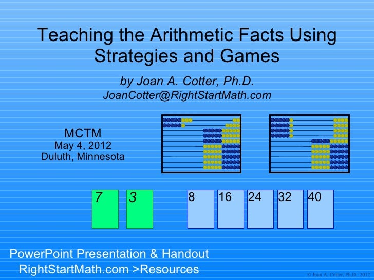 Teaching the Arithmetic Facts Using          Strategies and Games                     by Joan A. Cotter, Ph.D.            ...