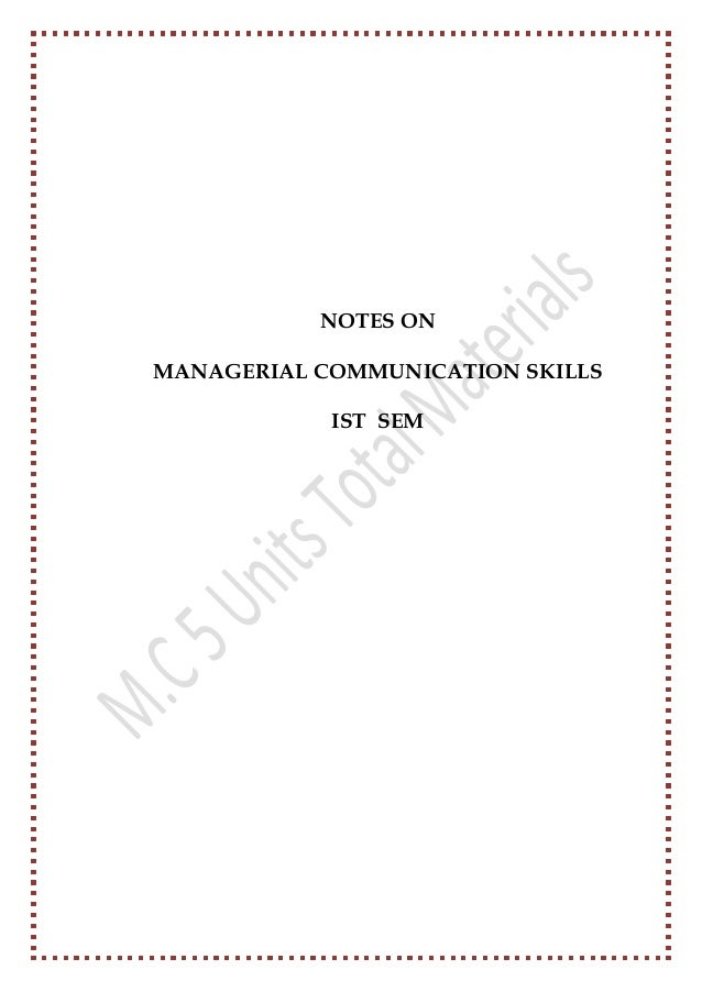 NOTES ON MANAGERIAL COMMUNICATION SKILLS IST SEM