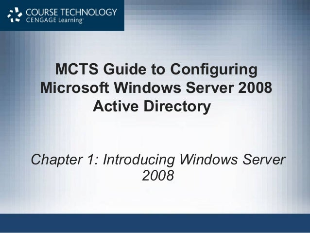 MCTS Guide to Configuring Microsoft Windows Server 2008       Active DirectoryChapter 1: Introducing Windows Server       ...