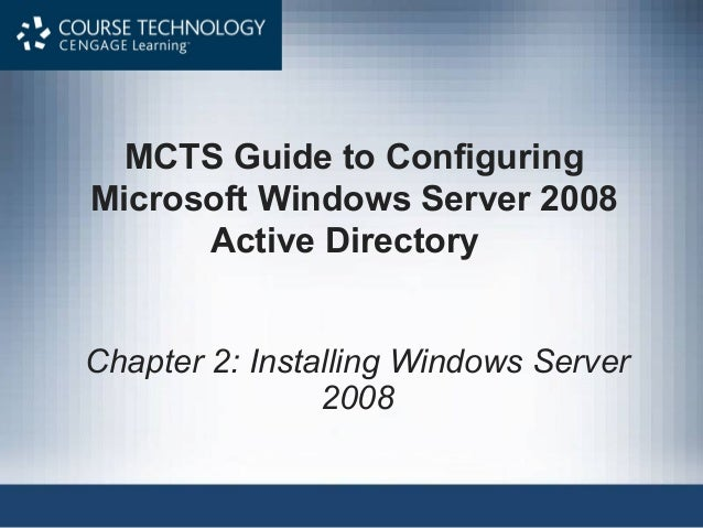 MCTS Guide to ConfiguringMicrosoft Windows Server 2008      Active DirectoryChapter 2: Installing Windows Server          ...