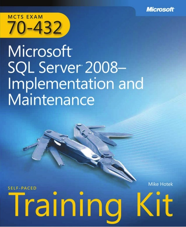 Mcts self paced training kit exam 432   sql server 2008 - implementation and maintenance