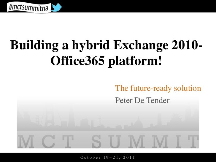 Building a hybrid Exchange 2010-       Office365 platform!                       The future-ready solution                ...