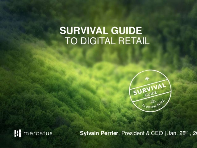v SURVIVAL GUIDE TO DIGITAL RETAIL Sylvain Perrier, President & CEO | Jan. 28th , 20