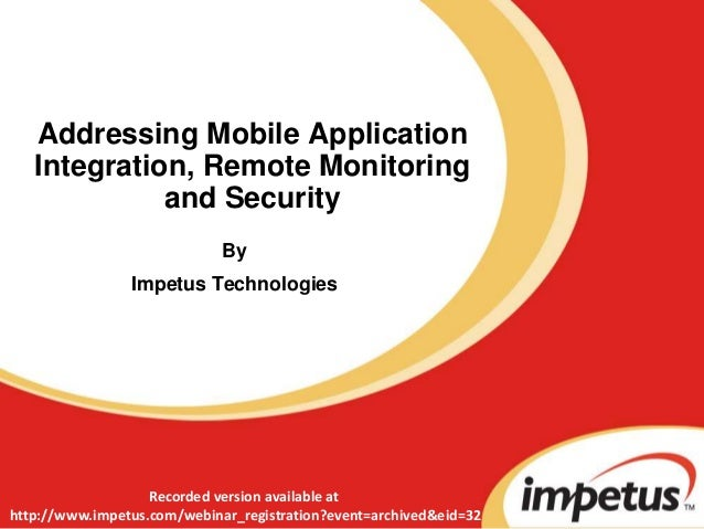 Addressing Mobile Application Integration, Remote Monitoring and Security By Impetus Technologies Recorded version availab...