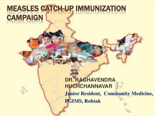 MEASLES CATCH-UP IMMUNIZATIONCAMPAIGN              DR. RAGHAVENDRA              HUCHCHANNAVAR              Junior Resident...