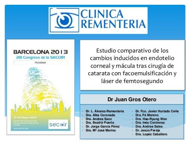 Dr Juan Gros OteroEstudio comparativo de loscambios inducidos en endoteliocorneal y mácula tras cirugía decatarata con fac...