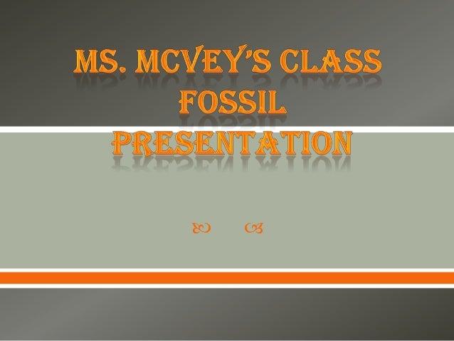Ms. McVey's Class Fossil Presentation