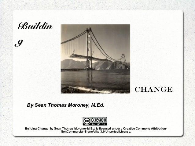 Building                                                                         Change  By Sean Thomas Moroney, M.Ed. Bui...