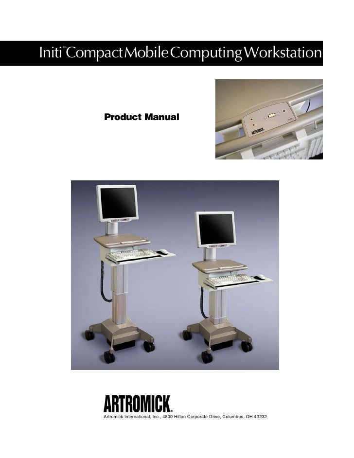Initi Compact Mobile Computing Workstation    ™              Product Manual              Artromick International, Inc., 48...