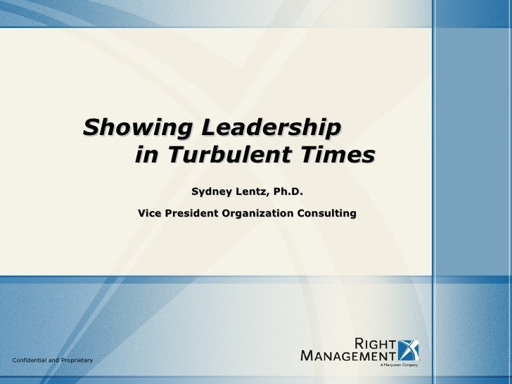 Showing Leadership  in Turbulent Times Sydney Lentz, Ph.D. Vice President Organization Consulting