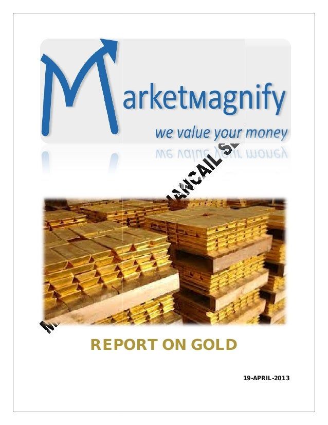 REPORT ON GOLD                 19-APRIL-2013                 19